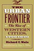 The urban frontier; the rise of western cities, 1790-1830