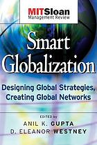 Smart globalization : designing global strategies, creating global networks