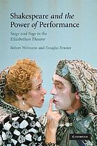 Shakespeare and the power of performance : stage and page in the Elizabethan theatre