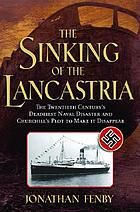 The sinking of the Lancastria : the twentieth century's deadliest naval disaster and how Ch[u]rchill made it disappear