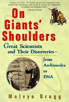 On giants' shoulders : great scientists and their discoveries : from Archimedes to DNA
