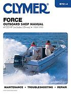 Clymer Force outboard shop manual : 4-150 hp (includes L-drives), 1984-1999