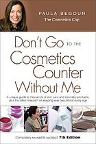 Don't go to the cosmetics counter without me : a unique guide to thousands of skin-care and cosmetic products, plus the latest research on keeping skin beautiful at every age