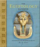 The Egyptology handbook : a course in the wonders of Egypt