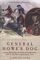 General Howe's dog : George Washington, the Battle of Germantown, and the dog who crossed enemy lines