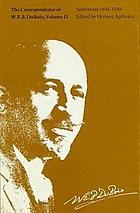 The correspondence of W. E. B. Du Bois