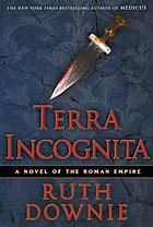 Terra incognita : a novel of the Roman Empire