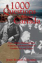 1000 questions about Canada places, people, things, and ideas : a question-and-answer book on Canadian facts and culture