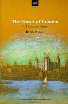 The Tower : the tumultuous history of the Tower of London from 1078