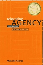 Relocating agency : modernity and African letters