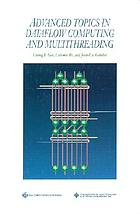 Advanced topics in dataflow computing and multithreadingAdvanced topics in dataflow computing and multithreading : [earlier versions of these papers were presented at the Second International Workshop on Dataflow Computers ... at Hamilton Island, Australia, May 25-26, 1992]
