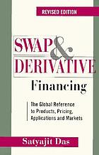 Swap & derivative financing : the global reference to products, pricing, applications and markets