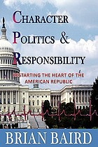 Character, politics & responsibility : Restarting the heart of the American republic