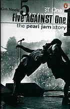 Five against one : the Pearl Jam story
