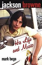 Jackson Browne : his life and music