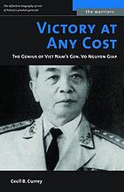 Victory at any cost : the genius of Vietnam's General Võ Nguyen Giáp