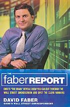 """The Faber report : CNBC's """"The Brain"""" tells you how Wall Street really works and how you can make it work for you"""