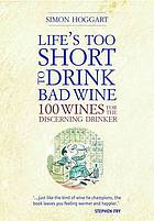 Life's too short to drink bad wines : 100 wines for the discerning drinker