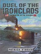 Duel of the ironclads : the Monitor vs. the Virginia