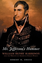 Mr. Jefferson's hammer : William Henry Harrison and the origins of American Indian policy