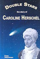 Double stars : the story of Caroline Herschel