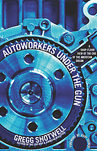 Autoworkers under the gun : a shop-floor view of the end of the American dream