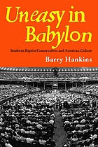 Uneasy in Babylon Southern Baptist conservatives and American culture