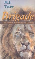 Brigade : further adventures of Inspector Lestrade