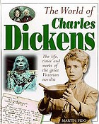 The world of Charles Dickens : the life, times and works of the great Victorian novelist