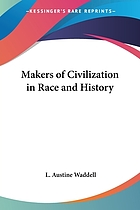 The makers of civilization in race & history, showing the rise of the Aryans or Sumerians, their origination & propagation of civilization, their extension of it to Egypt & Crete, personalities & achievements of their kings, historical originals of mythic gods & heroes with dates from the rise of civilization about 3380 B.C. reconstructed from Babylonian, Egyptian, Hittite, Indian & Gothic sources