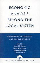 Economic analysis beyond the local system : Monographs in economic anthropology, no. 13