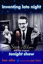 Inventing late night : Steve Allen and the original Tonight show