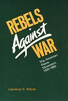 Rebels against war : the American peace movement, 1933-1983