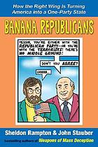 Banana Republicans : how the right wing is turning America into a one-party state