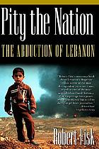 Pity the nation : the abduction of Lebanon