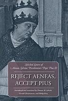 Reject Aeneas, accept Pius : selected letters of Aeneas Sylvius Piccolomini (Pope Pius II)