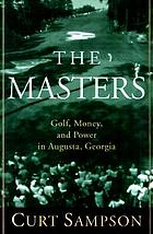 The Masters : golf, money, and power in Augusta, GeorgiaThe Masters
