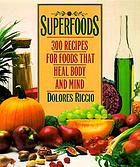 Superfoods : 300 recipes for foods that heal body and mind