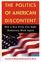The politics of American discontent : how a new party can make democracy work again