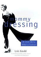Mommy dressing : a love story, after a fashion