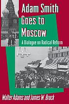 Adam Smith goes to Moscow : a dialogue on radical reform
