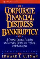 Corporate financial distress : a complete guide to predicting, avoiding, and dealing with bankruptcy