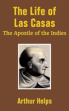 "The life of Las Casas, ""the apostle of the Indies"""