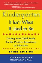 Kindergarten : it isn't what it used to be : getting your child ready for the positive experience of education