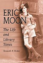 Eric Moon : the life and library times