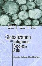 Globalization and indigenous peoples in Asia : changing the local-global interface