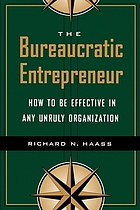 The bureaucratic entrepreneur : how to be effective in any unruly organization