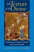 The texture of the divine : imagination in medieval Islamic and Jewish thought
