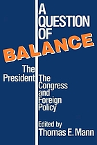 A Question of balance : the president, the Congress, and foreign policy