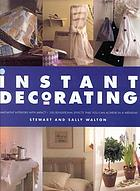 Instant decorating : innovative interiors with impact-- 100 sensational effects that you can achieve in a weekend